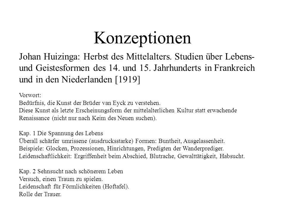 Konzeptionen Johan Huizinga: Herbst des Mittelalters. Studien über Lebens- und Geistesformen des 14. und 15. Jahrhunderts in Frankreich und in den Nie