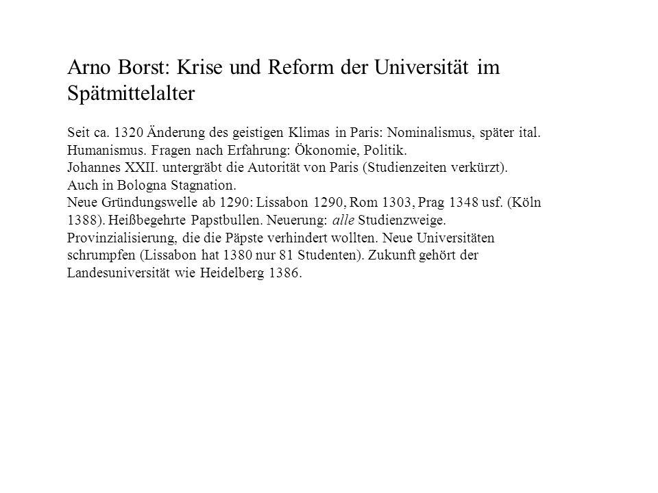 Arno Borst: Krise und Reform der Universität im Spätmittelalter Seit ca. 1320 Änderung des geistigen Klimas in Paris: Nominalismus, später ital. Human