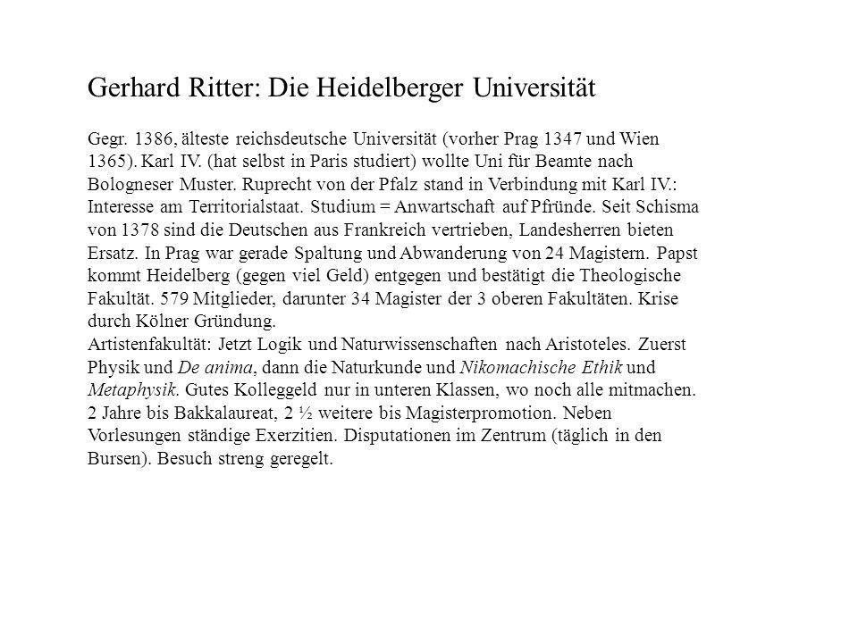 Gerhard Ritter: Die Heidelberger Universität Gegr. 1386, älteste reichsdeutsche Universität (vorher Prag 1347 und Wien 1365). Karl IV. (hat selbst in