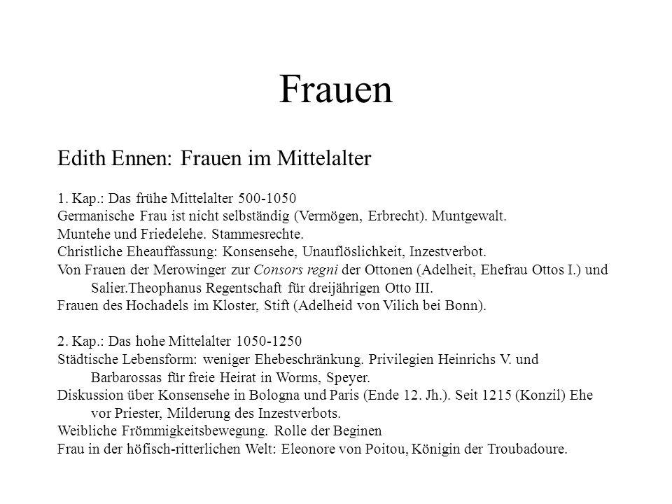 Frauen Edith Ennen: Frauen im Mittelalter 1. Kap.: Das frühe Mittelalter 500-1050 Germanische Frau ist nicht selbständig (Vermögen, Erbrecht). Muntgew