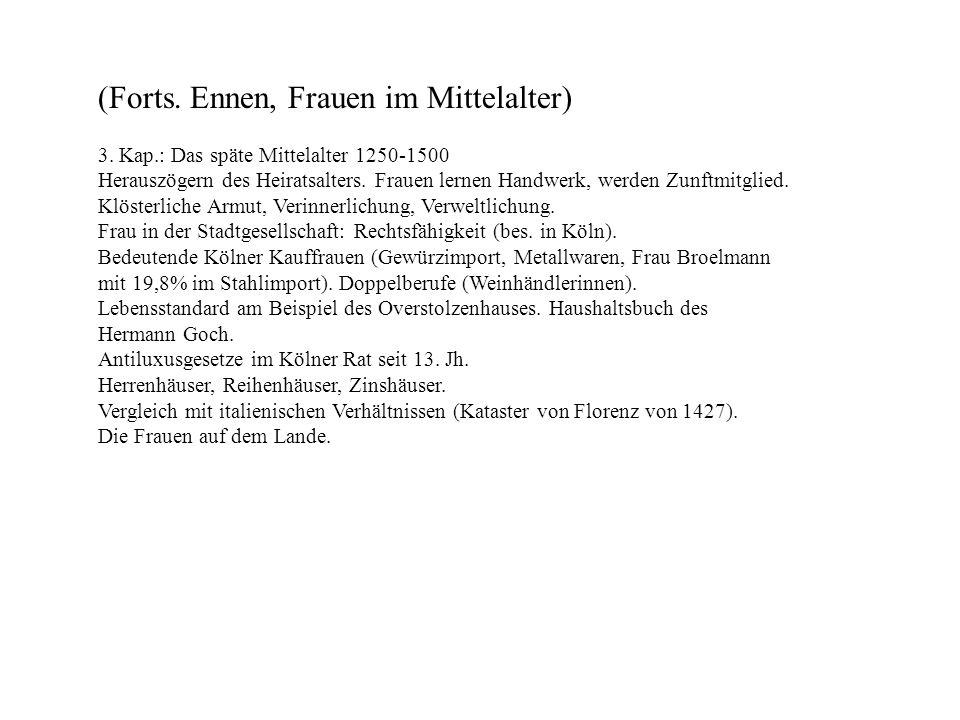 (Forts. Ennen, Frauen im Mittelalter) 3. Kap.: Das späte Mittelalter 1250-1500 Herauszögern des Heiratsalters. Frauen lernen Handwerk, werden Zunftmit