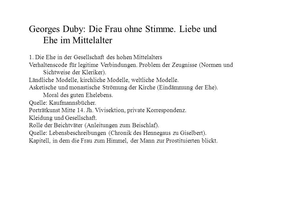 Georges Duby: Die Frau ohne Stimme. Liebe und Ehe im Mittelalter 1. Die Ehe in der Gesellschaft des hohen Mittelalters Verhaltenscode für legitime Ver