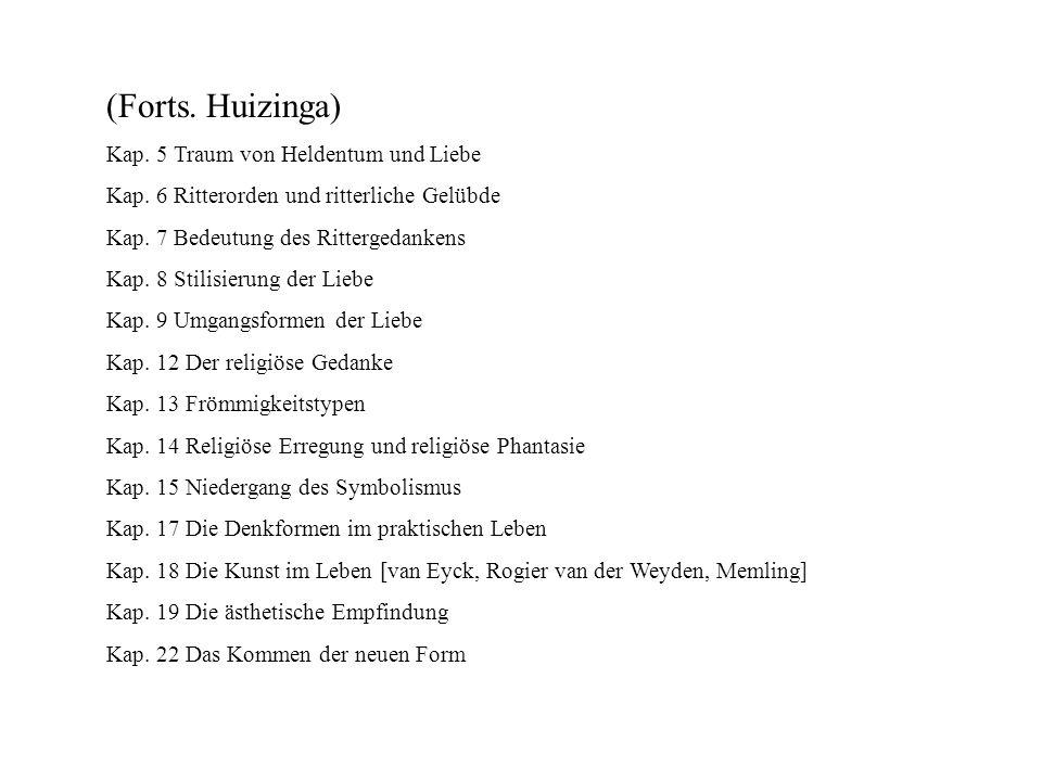 (Forts. Huizinga) Kap. 5 Traum von Heldentum und Liebe Kap. 6 Ritterorden und ritterliche Gelübde Kap. 7 Bedeutung des Rittergedankens Kap. 8 Stilisie