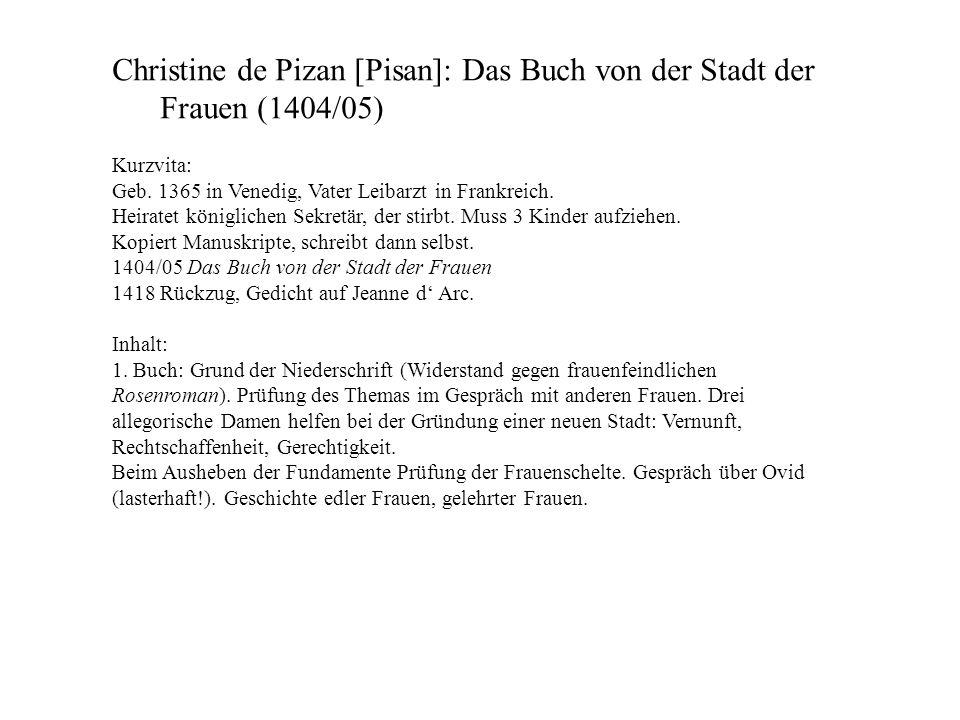 Christine de Pizan [Pisan]: Das Buch von der Stadt der Frauen (1404/05) Kurzvita: Geb. 1365 in Venedig, Vater Leibarzt in Frankreich. Heiratet königli
