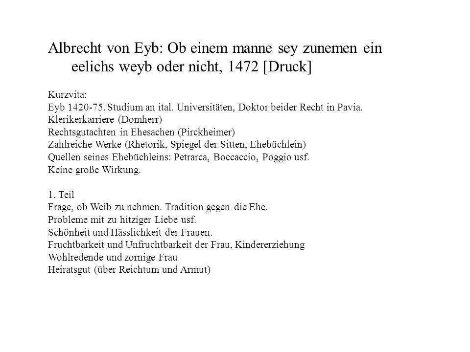 Albrecht von Eyb: Ob einem manne sey zunemen ein eelichs weyb oder nicht, 1472 [Druck] Kurzvita: Eyb 1420-75. Studium an ital. Universitäten, Doktor b