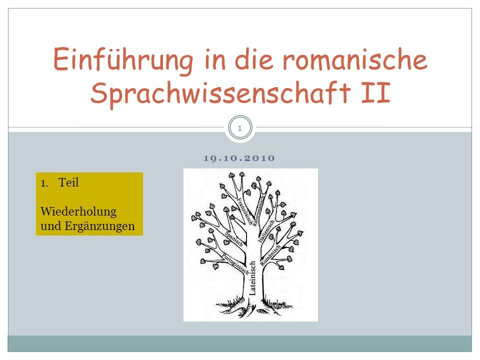 19.10.2010 1 Einführung in die romanische Sprachwissenschaft II 1.Teil Wiederholung und Ergänzungen