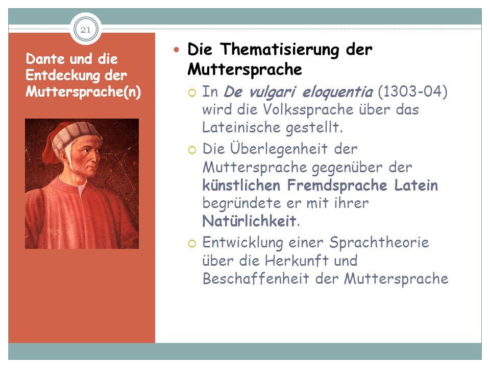 Dante und die Entdeckung der Muttersprache(n) Die Thematisierung der Muttersprache In De vulgari eloquentia (1303-04) wird die Volkssprache über das L