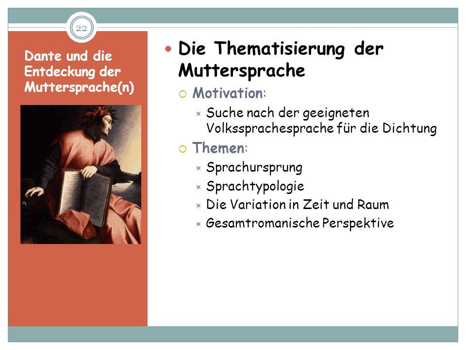 Dante und die Entdeckung der Muttersprache(n) Die Thematisierung der Muttersprache Motivation: Suche nach der geeigneten Volkssprachesprache für die D