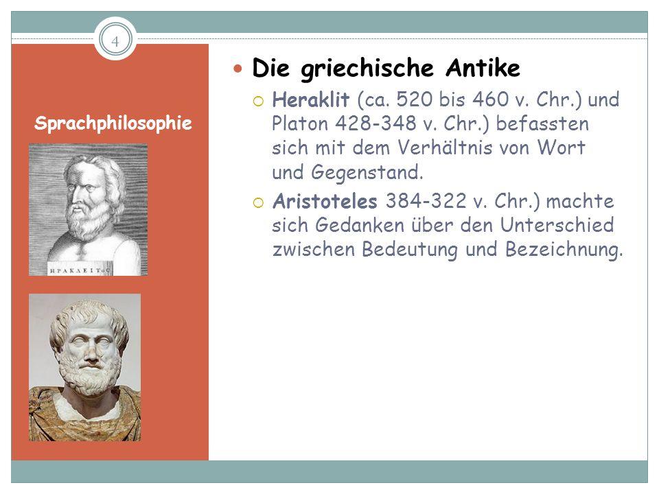 Sprachphilosophie Die griechische Antike Heraklit (ca. 520 bis 460 v. Chr.) und Platon 428-348 v. Chr.) befassten sich mit dem Verhältnis von Wort und