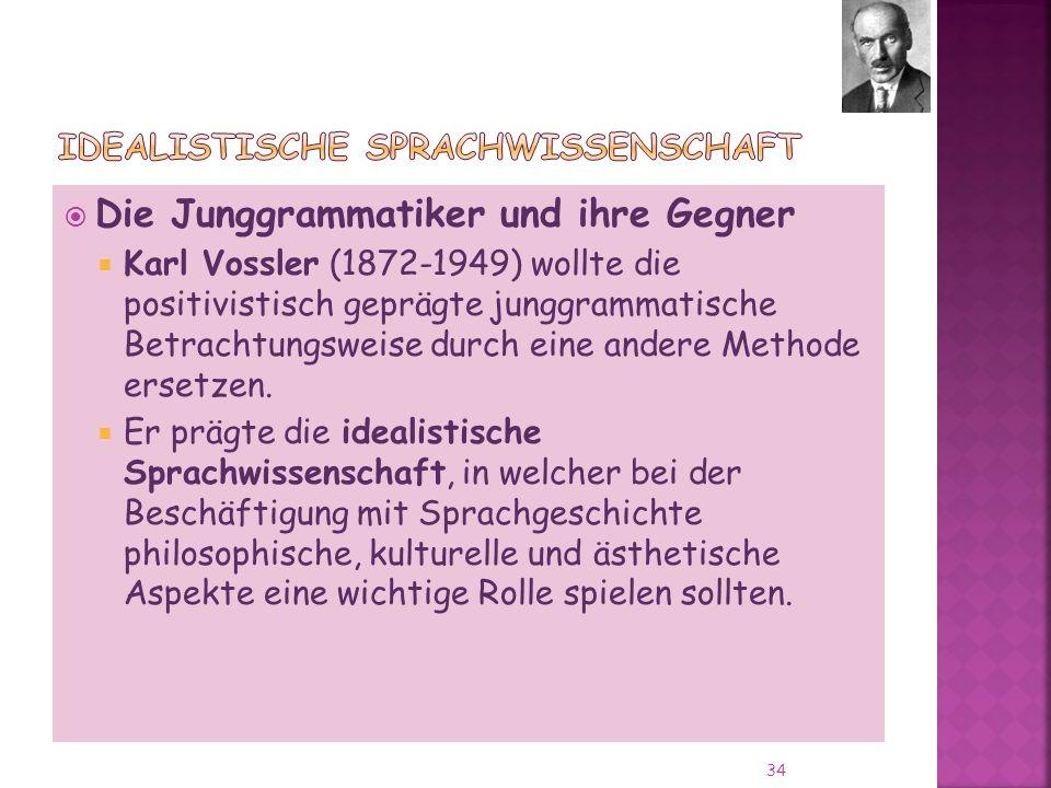 Die Junggrammatiker und ihre Gegner Karl Vossler (1872-1949) wollte die positivistisch geprägte junggrammatische Betrachtungsweise durch eine andere Methode ersetzen.