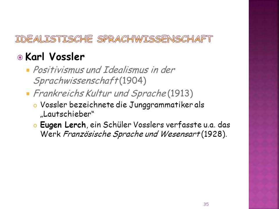 Karl Vossler Positivismus und Idealismus in der Sprachwissenschaft (1904) Frankreichs Kultur und Sprache (1913) Vossler bezeichnete die Junggrammatiker als Lautschieber Eugen Lerch, ein Schüler Vosslers verfasste u.a.
