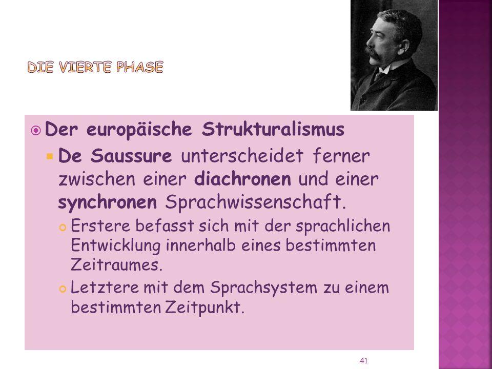 Der europäische Strukturalismus De Saussure unterscheidet ferner zwischen einer diachronen und einer synchronen Sprachwissenschaft.