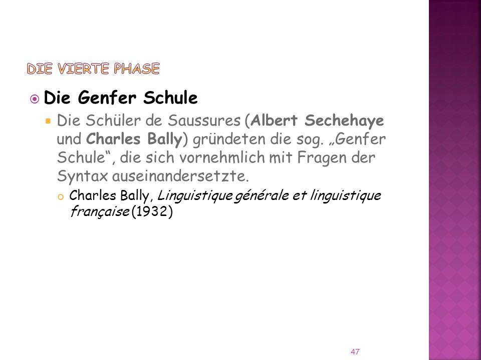 Die Genfer Schule Die Schüler de Saussures (Albert Sechehaye und Charles Bally) gründeten die sog.