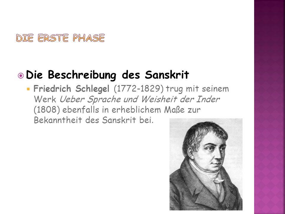 Die Beschreibung des Sanskrit Friedrich Schlegel (1772-1829) trug mit seinem Werk Ueber Sprache und Weisheit der Inder (1808) ebenfalls in erheblichem Maße zur Bekanntheit des Sanskrit bei.