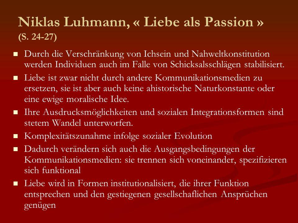 Niklas Luhmann, « Liebe als Passion » (S. 24-27) Durch die Verschränkung von Ichsein und Nahweltkonstitution werden Individuen auch im Falle von Schic