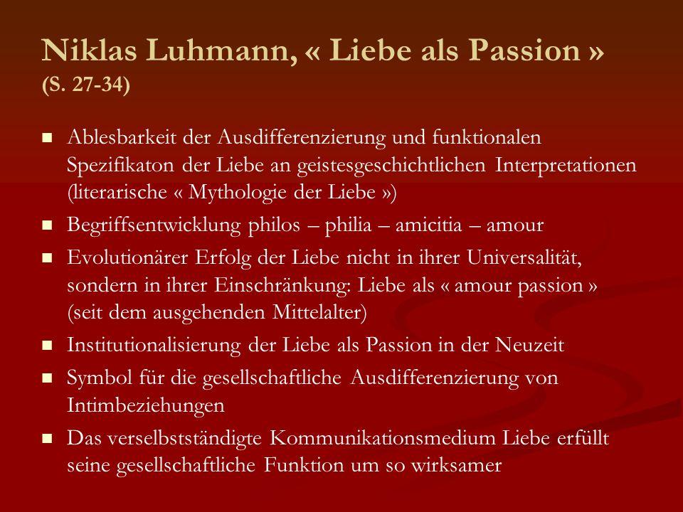 Niklas Luhmann, « Liebe als Passion » (S. 27-34) Ablesbarkeit der Ausdifferenzierung und funktionalen Spezifikaton der Liebe an geistesgeschichtlichen