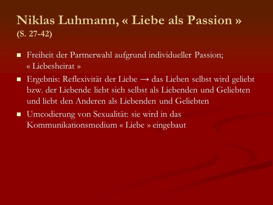 Niklas Luhmann, « Liebe als Passion » (S. 27-42) Freiheit der Partnerwahl aufgrund individueller Passion; « Liebesheirat » Ergebnis: Reflexivität der