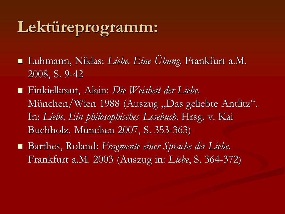 Lektüreprogramm: Luhmann, Niklas: Liebe. Eine Übung. Frankfurt a.M. 2008, S. 9-42 Luhmann, Niklas: Liebe. Eine Übung. Frankfurt a.M. 2008, S. 9-42 Fin