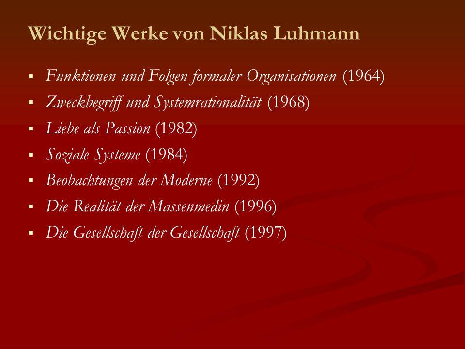 Wichtige Werke von Niklas Luhmann Funktionen und Folgen formaler Organisationen (1964) Zweckbegriff und Systemrationalität (1968) Liebe als Passion (1