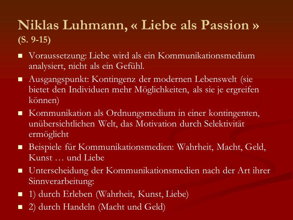 Niklas Luhmann, « Liebe als Passion » (S. 9-15) Voraussetzung: Liebe wird als ein Kommunikationsmedium analysiert, nicht als ein Gefühl. Ausgangspunkt