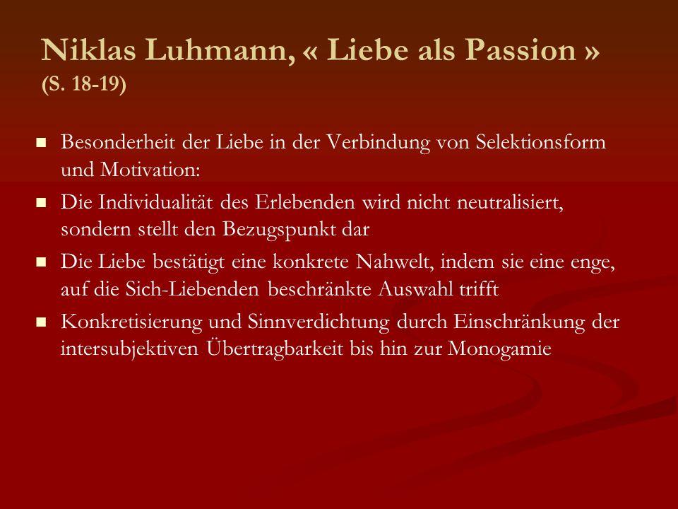 Niklas Luhmann, « Liebe als Passion » (S. 18-19) Besonderheit der Liebe in der Verbindung von Selektionsform und Motivation: Die Individualität des Er