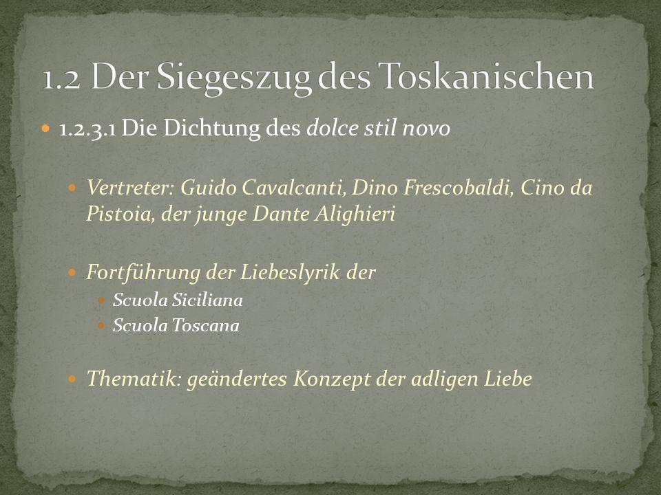 1.2.3.1 Die Dichtung des dolce stil novo Vertreter: Guido Cavalcanti, Dino Frescobaldi, Cino da Pistoia, der junge Dante Alighieri Fortführung der Lie