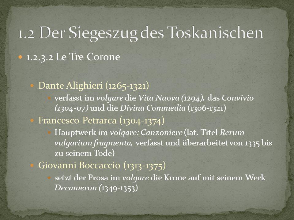 1.2.3.2 Le Tre Corone Dante Alighieri (1265-1321) verfasst im volgare die Vita Nuova (1294), das Convivio (1304-07) und die Divina Commedia (1306-1321