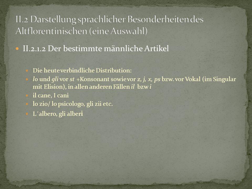 II.2.1.2 Der bestimmte männliche Artikel Die heute verbindliche Distribution: lo und gli vor st +Konsonant sowie vor z, j, x, ps bzw. vor Vokal (im Si