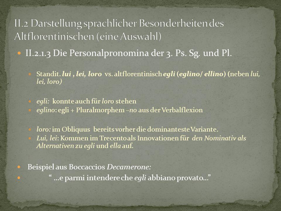 II.2.1.3 Die Personalpronomina der 3. Ps. Sg. und Pl. Standit. lui, lei, loro vs. altflorentinisch egli (eglino/ ellino) (neben lui, lei, loro) egli: