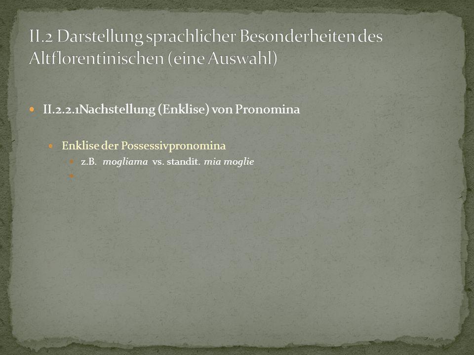 II.2.2.1Nachstellung (Enklise) von Pronomina Enklise der Possessivpronomina z.B. mogliama vs. standit. mia moglie