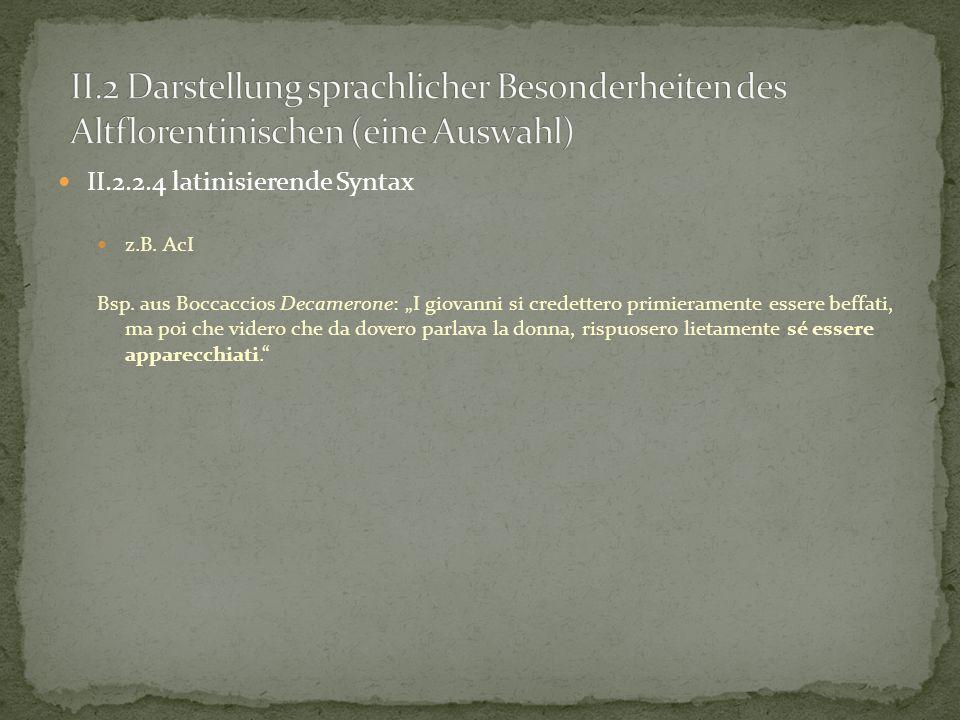 II.2.2.4 latinisierende Syntax z.B. AcI Bsp. aus Boccaccios Decamerone: I giovanni si credettero primieramente essere beffati, ma poi che videro che d