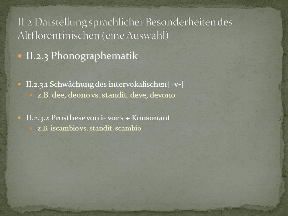 II.2.3 Phonographematik II.2.3.1 Schwächung des intervokalischen [–v-] z.B. dee, deono vs. standit. deve, devono II.2.3.2 Prosthese von i- vor s + Kon