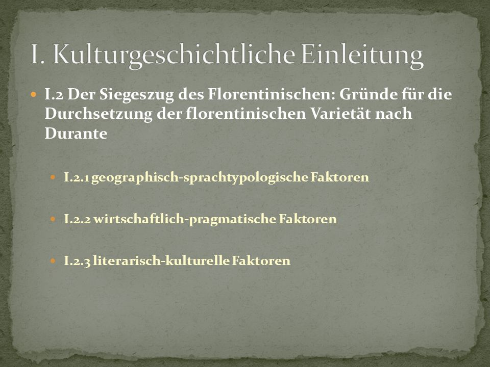I.2 Der Siegeszug des Florentinischen: Gründe für die Durchsetzung der florentinischen Varietät nach Durante I.2.1 geographisch-sprachtypologische Fak