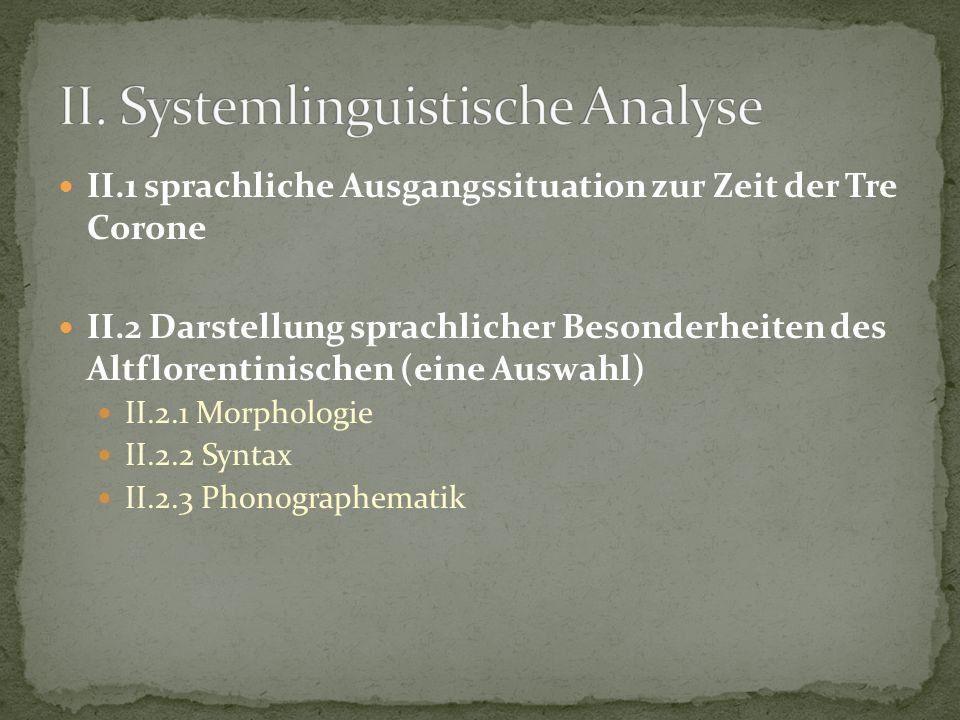 II.1 sprachliche Ausgangssituation zur Zeit der Tre Corone II.2 Darstellung sprachlicher Besonderheiten des Altflorentinischen (eine Auswahl) II.2.1 M