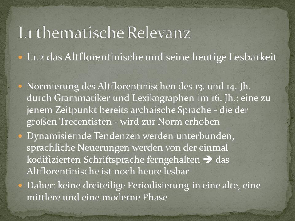 I.1.2 das Altflorentinische und seine heutige Lesbarkeit Normierung des Altflorentinischen des 13. und 14. Jh. durch Grammatiker und Lexikographen im