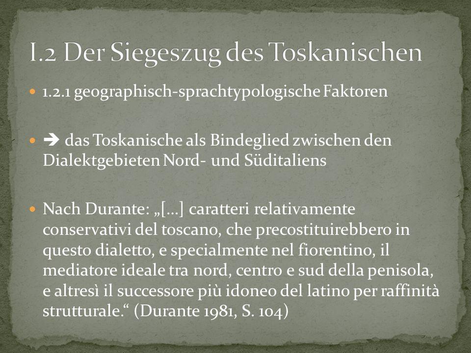 1.2.1 geographisch-sprachtypologische Faktoren das Toskanische als Bindeglied zwischen den Dialektgebieten Nord- und Süditaliens Nach Durante: […] car
