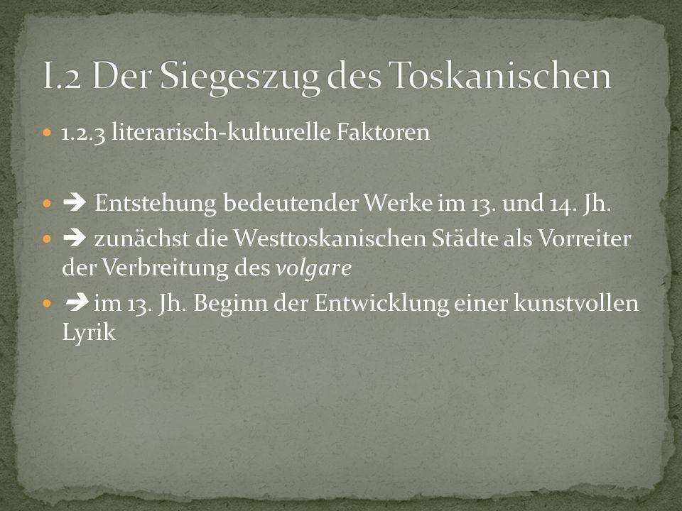 1.2.3 literarisch-kulturelle Faktoren Entstehung bedeutender Werke im 13. und 14. Jh. zunächst die Westtoskanischen Städte als Vorreiter der Verbreitu