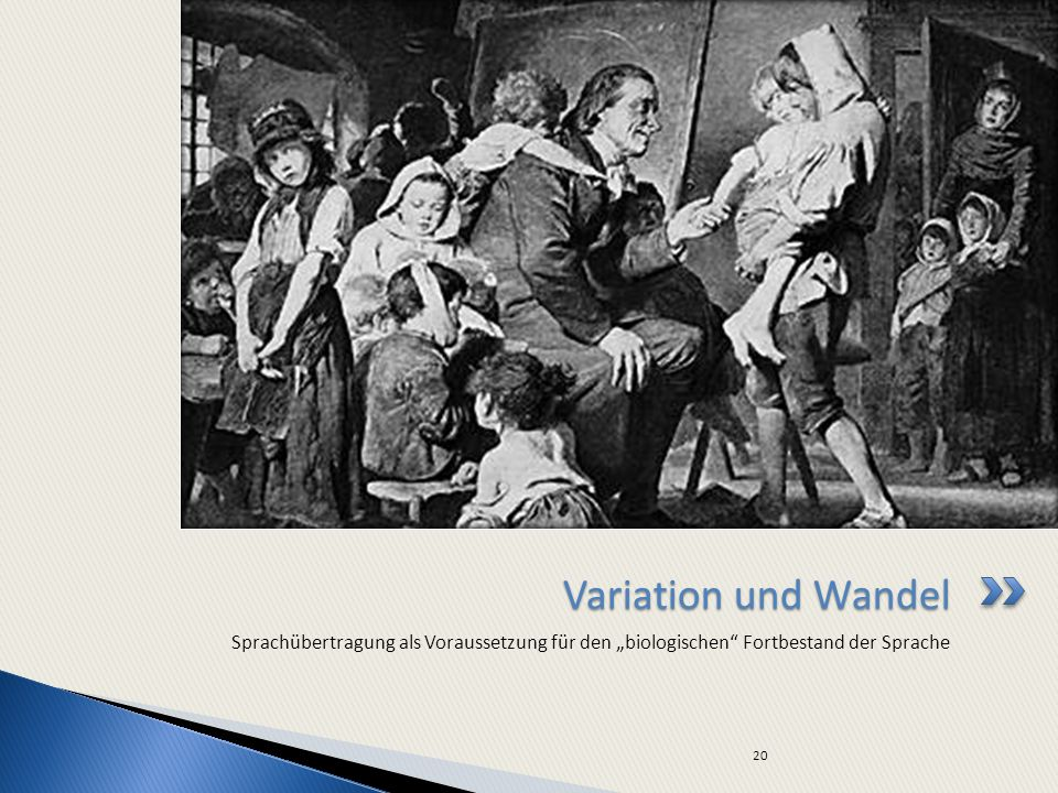 Sprachübertragung als Voraussetzung für den biologischen Fortbestand der Sprache Variation und Wandel 20