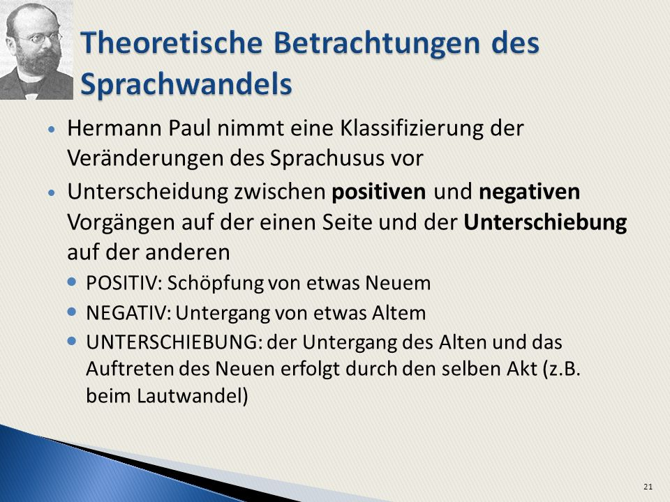 Hermann Paul nimmt eine Klassifizierung der Veränderungen des Sprachusus vor Unterscheidung zwischen positiven und negativen Vorgängen auf der einen S