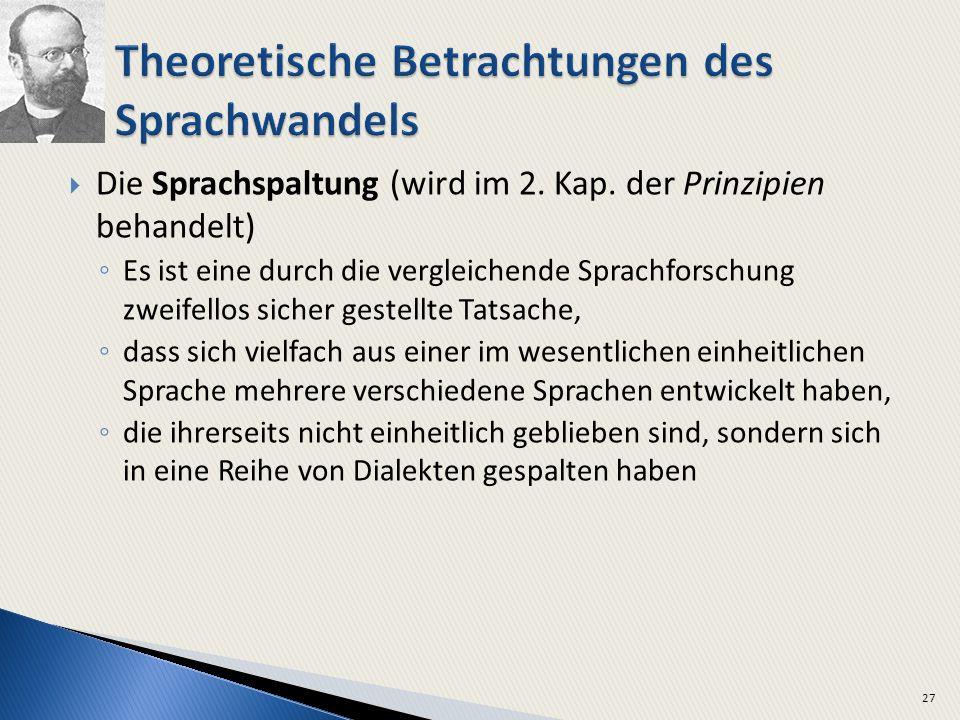 Die Sprachspaltung (wird im 2. Kap. der Prinzipien behandelt) Es ist eine durch die vergleichende Sprachforschung zweifellos sicher gestellte Tatsache