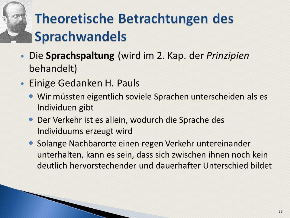 Die Sprachspaltung (wird im 2. Kap. der Prinzipien behandelt) Einige Gedanken H. Pauls Wir müssten eigentlich soviele Sprachen unterscheiden als es In