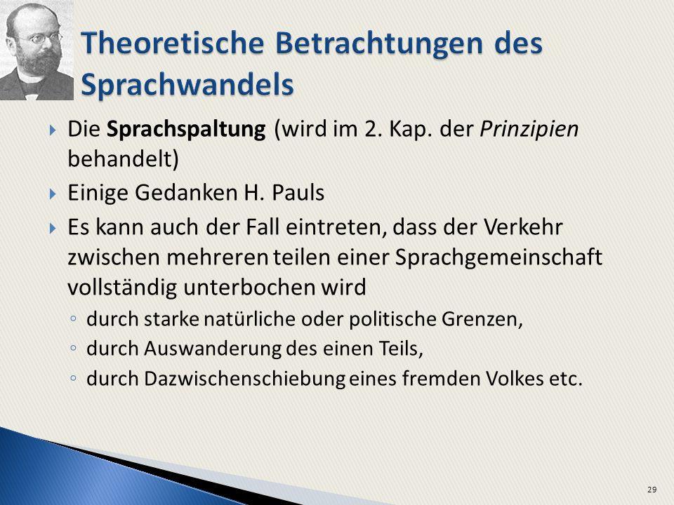 Die Sprachspaltung (wird im 2. Kap. der Prinzipien behandelt) Einige Gedanken H. Pauls Es kann auch der Fall eintreten, dass der Verkehr zwischen mehr