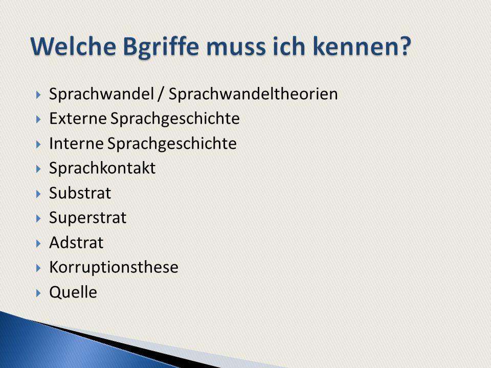 Sprachwandel / Sprachwandeltheorien Externe Sprachgeschichte Interne Sprachgeschichte Sprachkontakt Substrat Superstrat Adstrat Korruptionsthese Quell