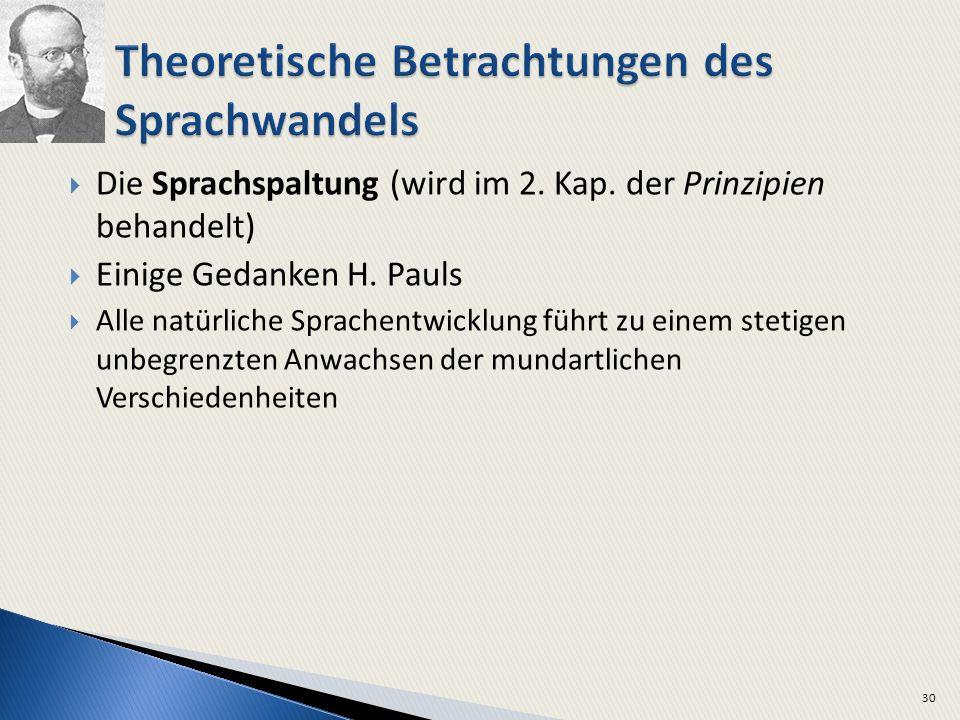 Die Sprachspaltung (wird im 2. Kap. der Prinzipien behandelt) Einige Gedanken H. Pauls Alle natürliche Sprachentwicklung führt zu einem stetigen unbeg
