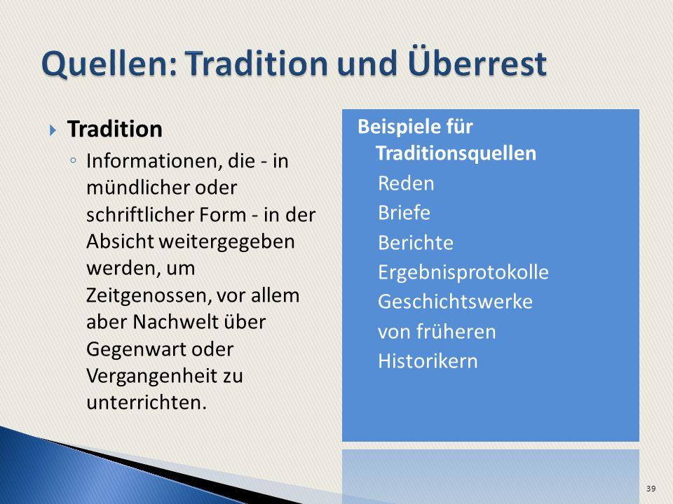 Tradition Informationen, die - in mündlicher oder schriftlicher Form - in der Absicht weitergegeben werden, um Zeitgenossen, vor allem aber Nachwelt ü