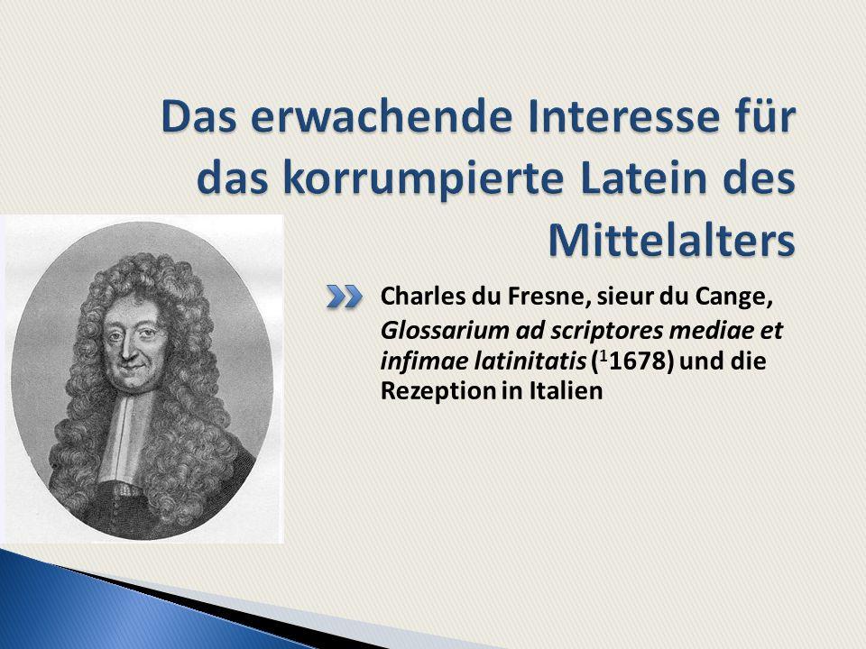 Charles du Fresne, sieur du Cange, Glossarium ad scriptores mediae et infimae latinitatis ( 1 1678) und die Rezeption in Italien
