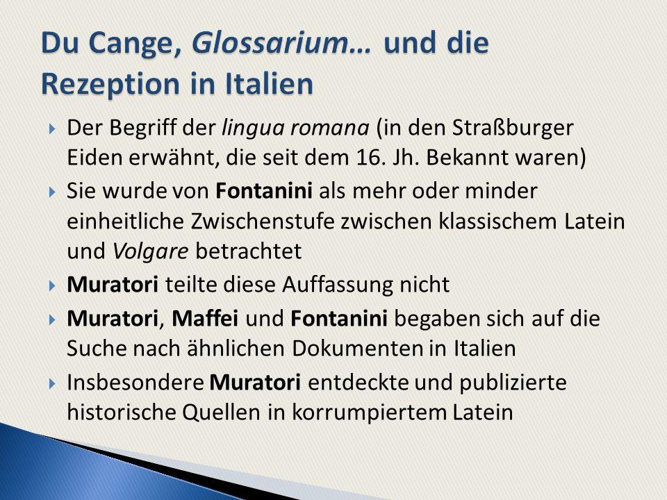 Der Begriff der lingua romana (in den Straßburger Eiden erwähnt, die seit dem 16. Jh. Bekannt waren) Sie wurde von Fontanini als mehr oder minder einh