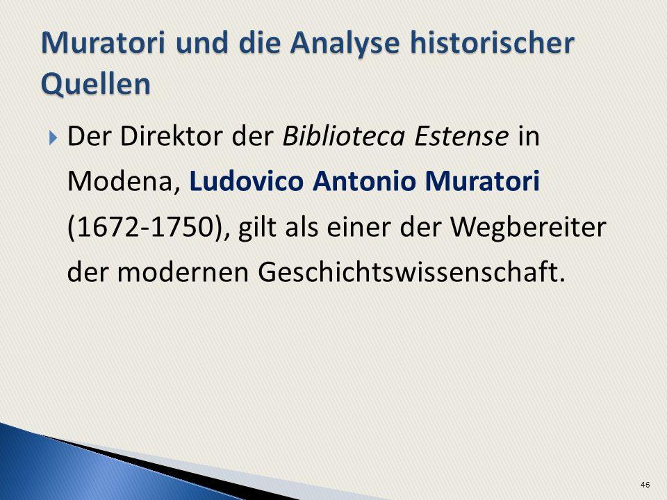 Der Direktor der Biblioteca Estense in Modena, Ludovico Antonio Muratori (1672-1750), gilt als einer der Wegbereiter der modernen Geschichtswissenscha
