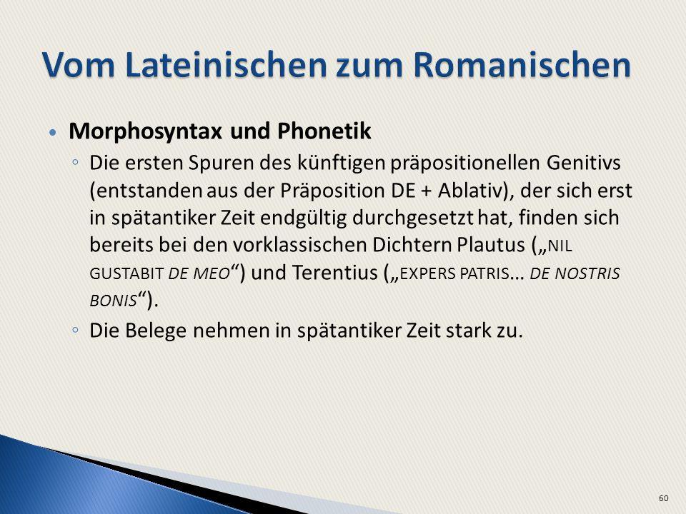 Morphosyntax und Phonetik Die ersten Spuren des künftigen präpositionellen Genitivs (entstanden aus der Präposition DE + Ablativ), der sich erst in sp