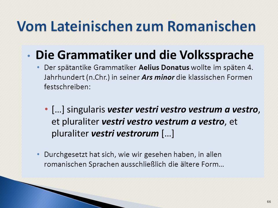 Die Grammatiker und die Volkssprache Der spätantike Grammatiker Aelius Donatus wollte im späten 4. Jahrhundert (n.Chr.) in seiner Ars minor die klassi